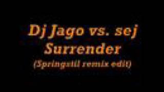 Dj Jago vs. Sej - Surrender (Springstil remix edit)