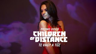 Children of Distance - Te vagy a tűz (Promo Video)