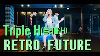 [K-POP] Triple H(트리플 H) _ RETRO FUTURE / FULL COVER DANCE / 트리플H 레트로 퓨처 커버댄스