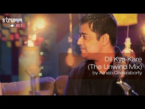 Dil Kya Kare(The Unwind Mix) by Arnab Chakraborty