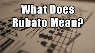 What Does Rubato Mean? Playing Rubato