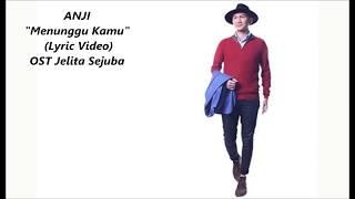 ANJI - Menunggu Kamu (OST. Jelita Sejuba )  (Lyrics Mp3)