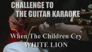 when the children cry white lion challenge to the guitar karaoke 96