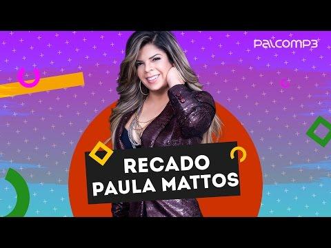 Recado Paula Mattos | Palco MP3