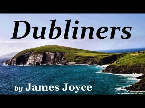 DUBLINERS  James Joyce  FULL Audio Book  Greatest Audio Books