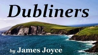 Dubliners By James Joyce Full Audio Book  Greatest Audio Books