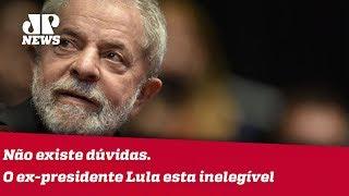 """""""não existe dúvidas. O ex-presidente Lula esta inelegível"""", afirma especialista   Jornal JP"""