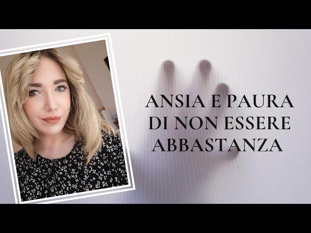 ANSIA E PAURA DI NON ESSERE ABBASTANZA