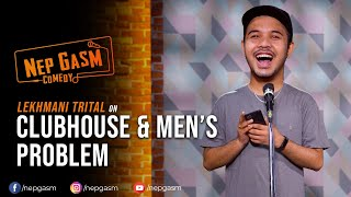 Clubhouse & Men's Problem | Nepali Stand-Up Comedy | Lekhmani Trital | Nep-Gasm Comedy