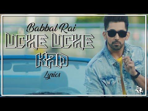 Uche Uche Kad   Lyrics   Babbal Rai   Desi Routz   New Punjabi Song 2018    Syco TM