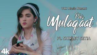 Phir Mulaqaat: Female Version | Ft. Shirley Setia | RII | WHY CHEAT'S INDIA | V4H Music