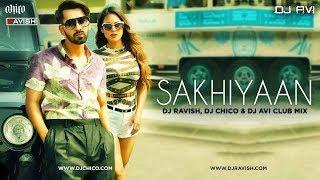 Sakhiyan | Maninder Buttar | Club Mix | DJ Ravish, DJ Chico & DJ Avi