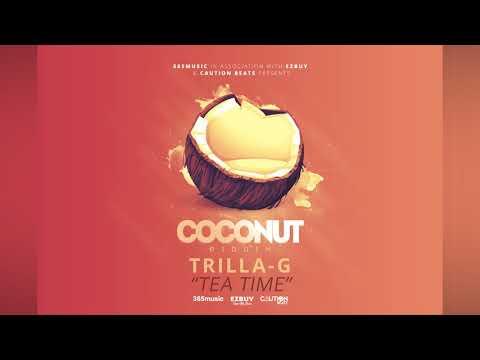 Trilla-G  -Tea Time (Coconut Riddim ) Bouyon 2019