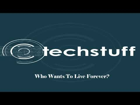 TechStuff | Who Wants To Live Forever