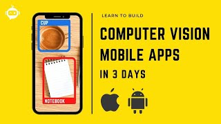 Learn to build Computer Vision Mobile Apps in 3 DAYS |  iOS and Android  (2021)