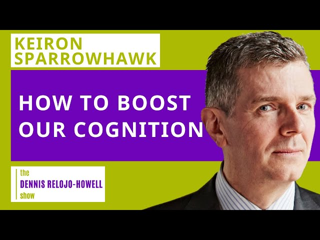 Keiron Sparrowhawk: How to Boost Cognition