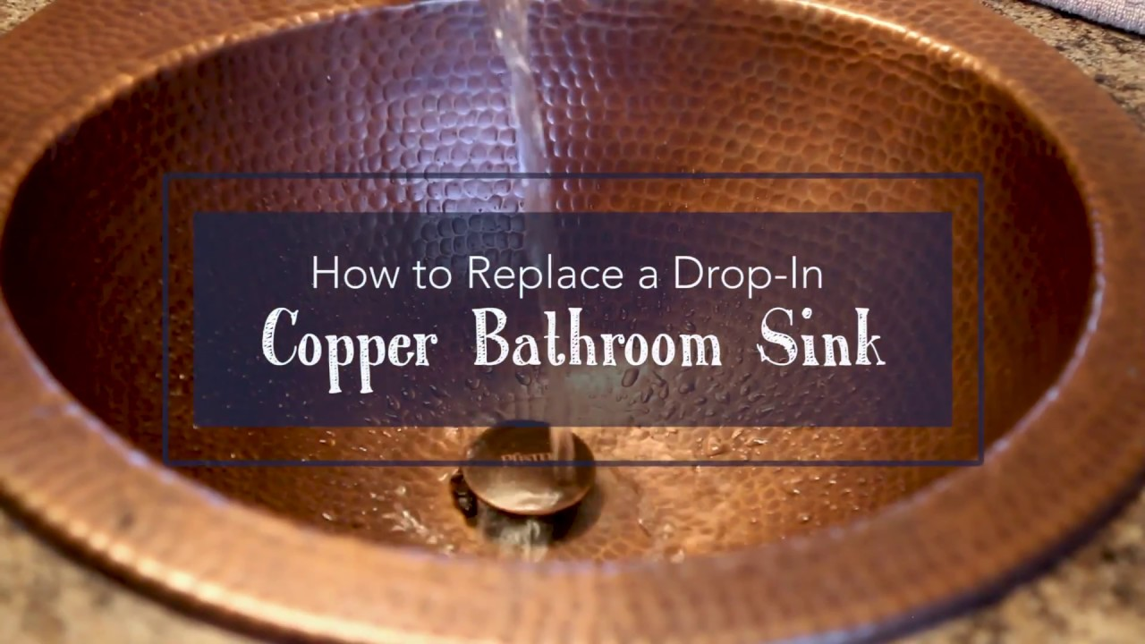 how to replace a copper drop in bathroom sink sinkology