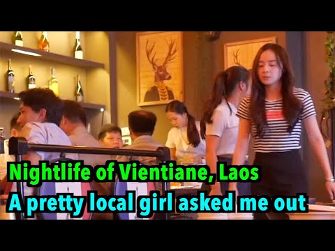 Nightlife of Laos (Part 1 ; A pretty local girl asked me for a date at first sight)