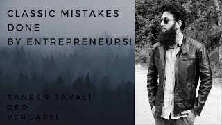 Some Classic Mistakes done by Entrepreneurs! Words of Wisdom by Award Winning Entrepreneur SANEEN.