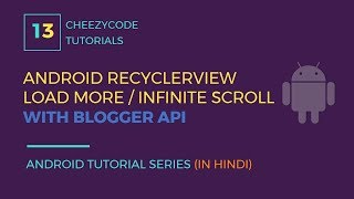 RecyclerView - Blogger API Infinite/Endless Scroll | Android Load More Tutorial (in Hindi)
