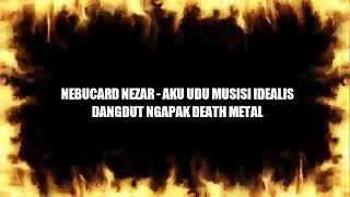 NEBUCARD NEZAR - Aku Udu Musisi Idealis | Dangdut Ngapak Death Metal #Kesugihan666 Mp3
