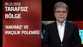 'Andımız' ve ırkçılık polemiği - Tarafsız Bölge 05.11.2018 Pazartesi