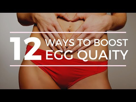 12 WAYS TO IMPROVE EGG QUALITY NATURALLY - AT ANY AGE - TO GET PREGNANT FASTER