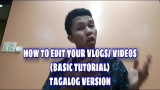 HOW TO EDIT YOUR VLOGS PROPERLY AND NICELY (MGA BASIC LANG)