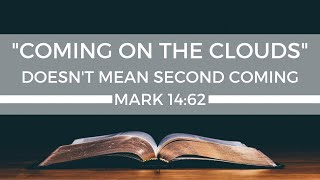 """Coming on the Clouds"" Doesn't Mean Second Coming (in Mark 14:62)"