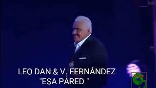 LEO DAN Y VICENTE FERNÁNDEZ - ESA PARED  (VIDEO ).
