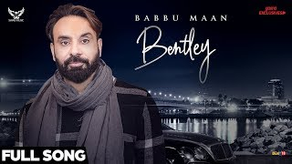 Babbu Maan Bentley (Full Song) | Ik C Pagal | New Punjabi Songs 2018