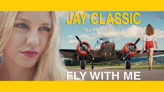 Jay Classic - FLY WITH ME feat. Mike Shery [OFFICIAL VIDEO]
