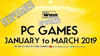 Top Upcoming Pc Games - January To March 2019  Re-uploaded