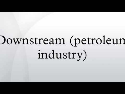Downstream (petroleum industry)