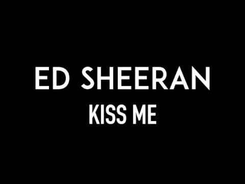 ED SHEERAN | Kiss Me | Lyrics