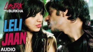 "Le Li Jaan Full Audio Song l ""Lipstick Under My Burkha""   ""Son …"