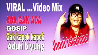 VIDEO MIX - JHONI ISKANDAR - ADA GAK ADA - GOSIP