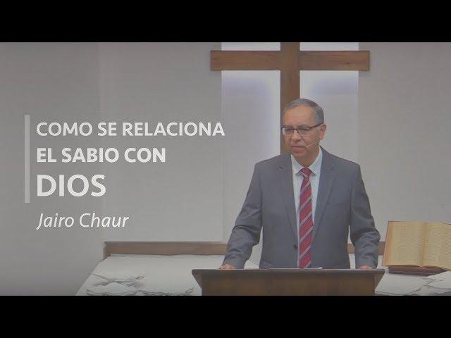 Cómo se relaciona el Sabio con Dios - Jairo Chaur