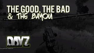 THE GOOD, THE BAD & THE BAYOU - DayZ Standalone