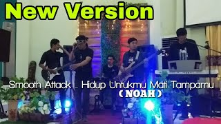NOAH - HIDUP UNTUKMU MATI TANPAMU    NEW VERSION    BY SMOOTH ATTACK