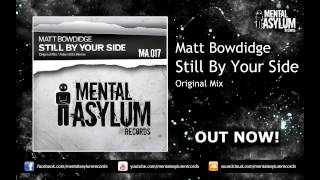 Matt Bowdidge - Still By Your Side (Original Mix) [MA017] OUT NOW!