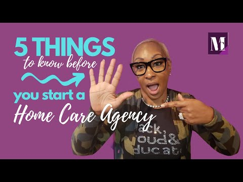 5 Things to Know Before You Start A Home Care Agency.