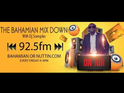 The Bahamian Mix Down  Radio Show - 92.5Fm  (Episode 1 - 2017)  DjSampler | Bahamian Music 2017
