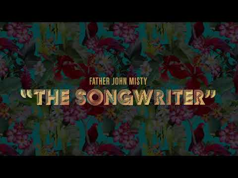 """Father John Misty - """"The Songwriter"""" [Official Audio]"""