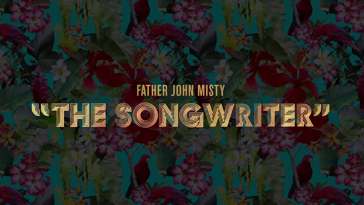 father-john-misty-the-songwriter-official-audio-father-john-misty