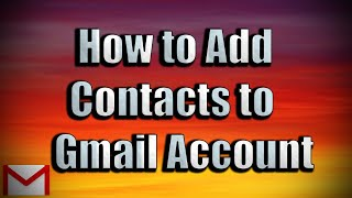 How to Add Contacts in New GMail 2018