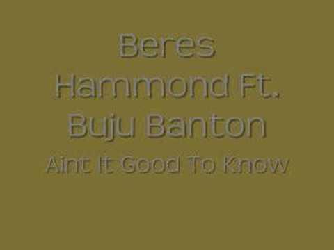 Beres Hammond Feat. Buju Banton - Ain't It Good To Know