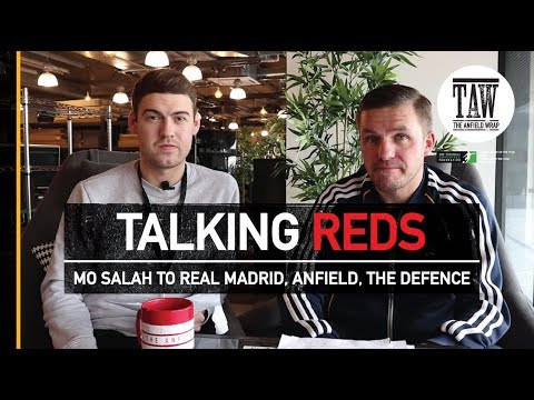 Talking Reds: Mo Salah To Real Madrid, Anfield Atmosphere, The Liverpool Defence