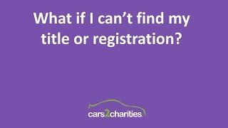What if I can't find my title or registration to donate my vehicle?