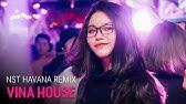 Nonstop Vinahouse 2018NST Havana Remix - Gà Hầm Thuốc Lắc - DJ Minh Muzik MixNhạc DJ vn